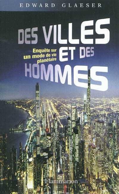 Des villes et des hommes : enquête sur un mode de vie planétaire